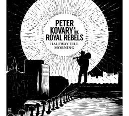 Peter Kovary & The Royal Rebels - Halfway Till Morning